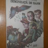 DIMINEATA DE BASM - ADA TEODORESCU FARTAIS - 1989 - ILUSTRATII DRAGOS PATRASCU