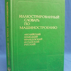 DICTIONAR ILUSTRAT DE INGINERIE MECANICA * IN 5 LIMBI - MOSCOVA - 1986