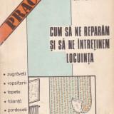 Ion V. Stratescu - Cum sa ne reparam si sa ne intretinem locuinta - 685229