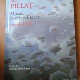 19453 DINU PILLAT - MOZAIC ISTORICO-LITERAR SECOLUL XX